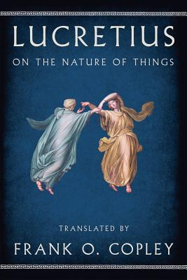 On the Nature of Things By Lucretius/ Copley, Frank O. (TRN)