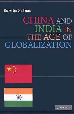 China and India in the Age of Globalization By Sharma, Shalendra D.